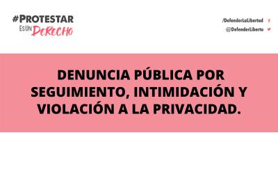 Denuncia pública por seguimiento, intimidación y violación a la privacidad.