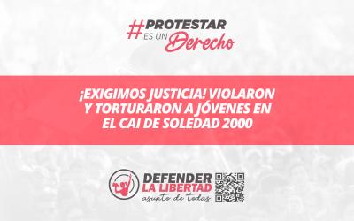 ¡Exigimos justicia! Violaron y torturaron a jóvenes en el CAI de Soledad 2000