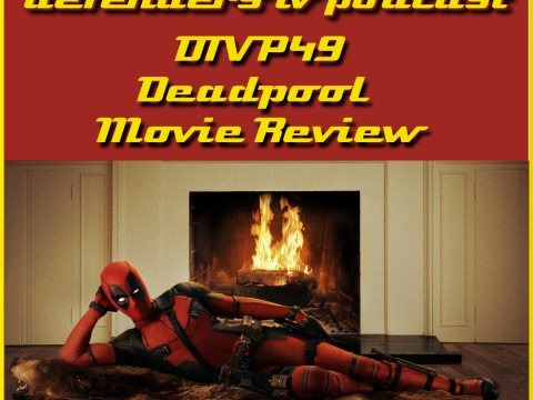 DTVP49 Deadpool Movie Podcast