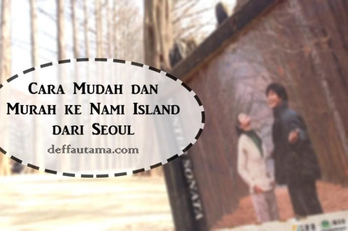Cara Mudah dan Murah ke Nami Island