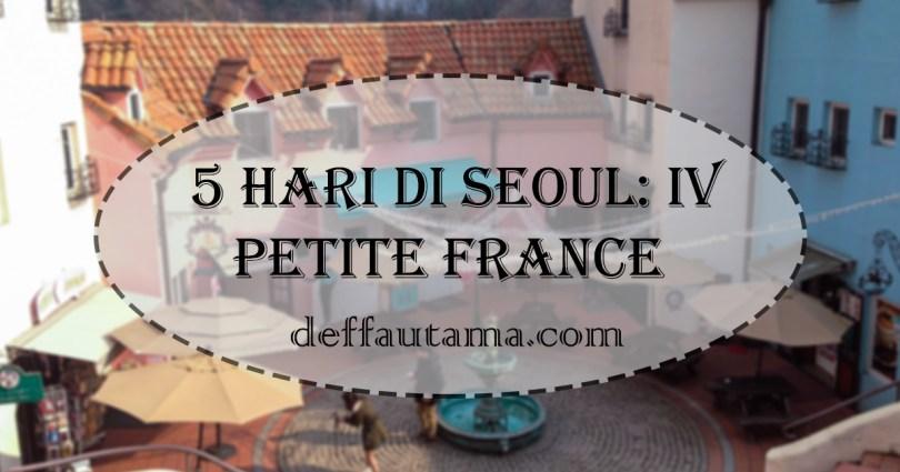 5 Hari di Seoul - Petite France