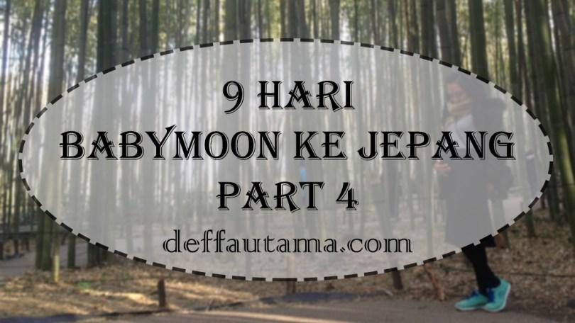 9 Hari Babymoon ke Jepang - Part 4
