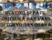Hunting-Sepatu-Onitsuka-dan-Vans-di-Tokyo-Osaka