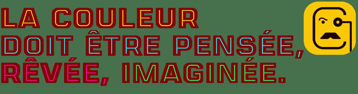 Letrera Caps Fonts: La couleur doit être pensée, rêvée, imaginée.