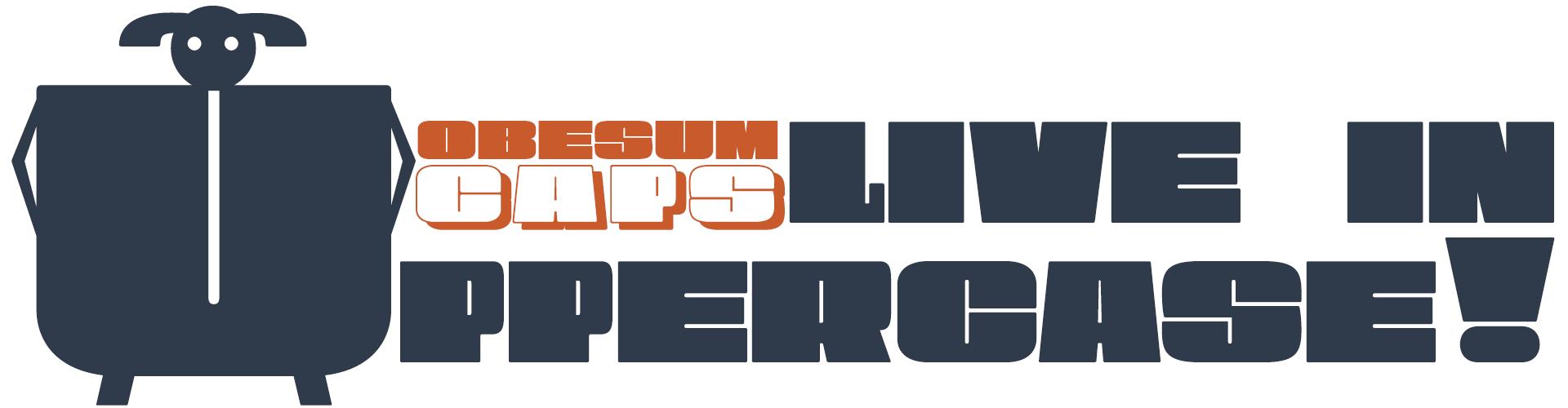 Obesum Caps - Live in Uppercase!