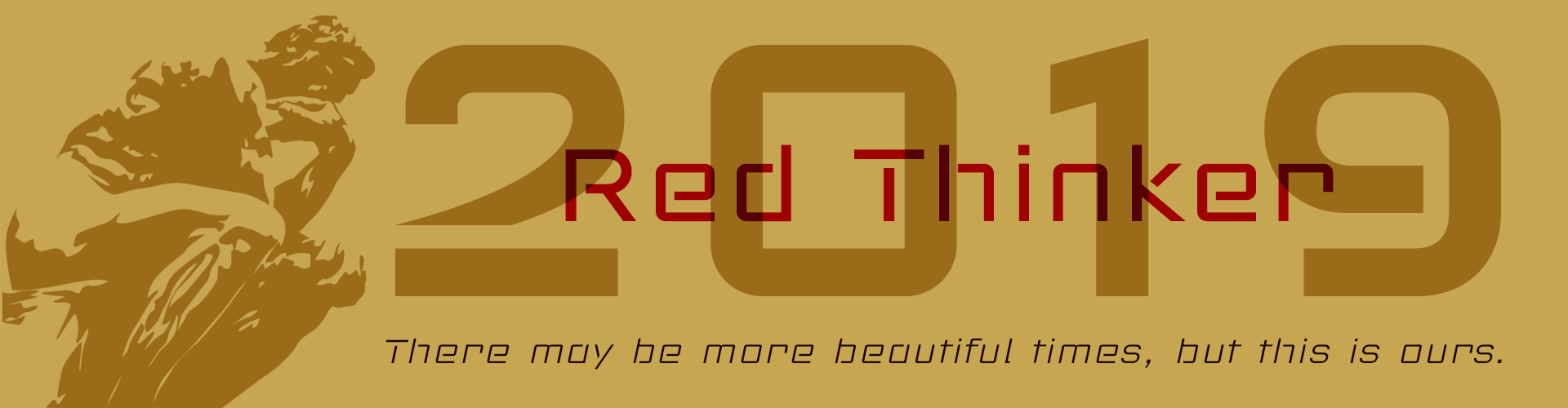 Red Thinker techno fonts. There may be more beatiful times, but this is ours.
