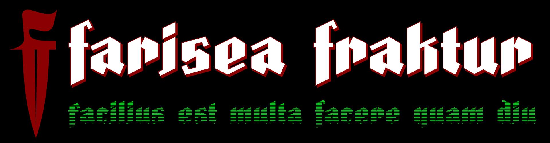 Farisea Fraktur - Facilius est multa facere quam diu.