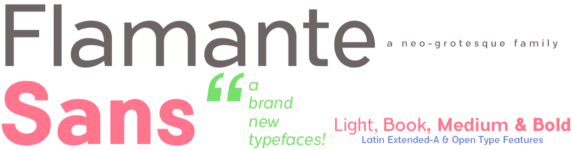 Flamante Sans. Light, Book, Medium & Bold+ Italics