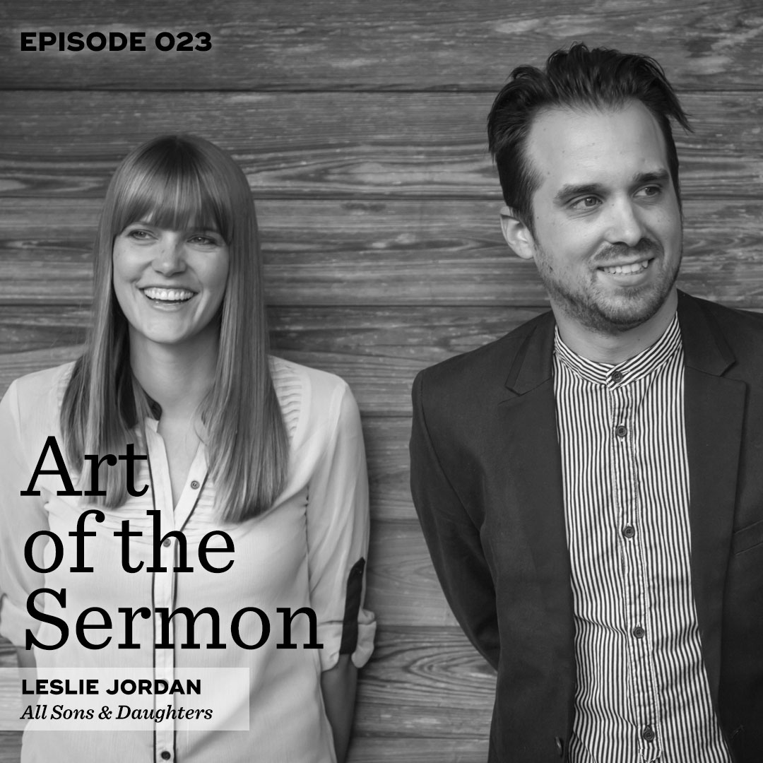 Art of the Sermon Episode 023: Poets & Saints – An Interview with Leslie Jordan of All Sons & Daughters