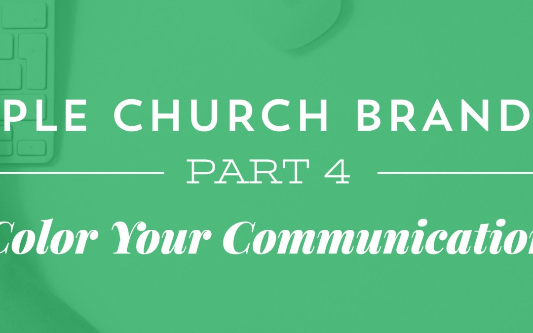Simple Church Branding, Part 4: Color Your Communication