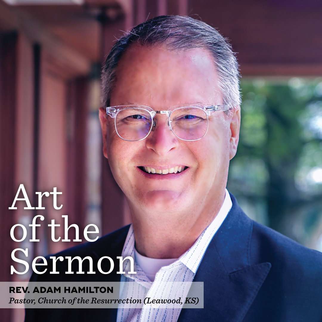 41: Preaching with Purpose – An Interview with Rev. Adam Hamilton – Art of the Sermon