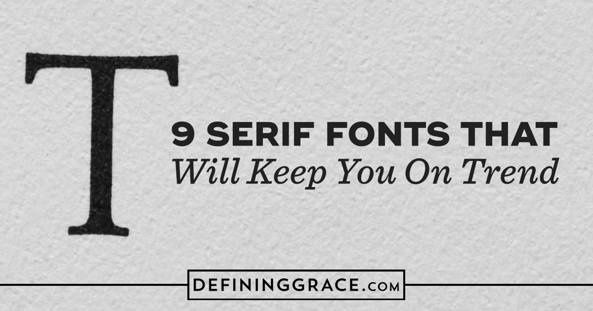 9 Free Serif Fonts That Will Keep You On Trend - Defining Grace