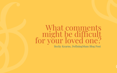 What Comments Might Be Difficult For Your Loved One?