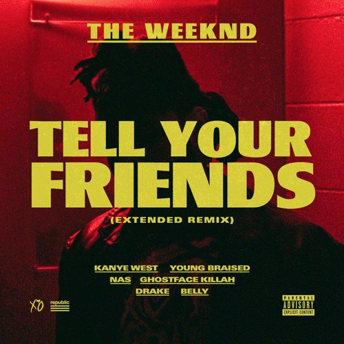 The Weeknd Tell Your Friends Remix Kanye West Drake Nas Ghoastface Killah