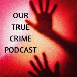 Our True Crime Podcast