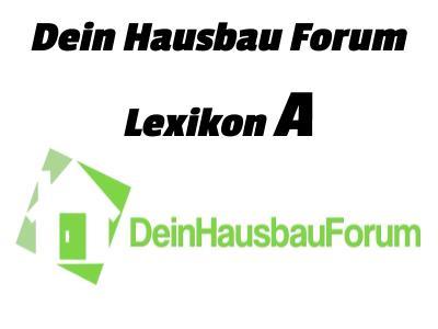 Dein Hausbau Forum Lexikon A ab, Dein Hausbau Forum Lexikon R,, DeinHausbauForum.de, HausbauForum.de, Hausbau-Forum.de, Hausbau Forum