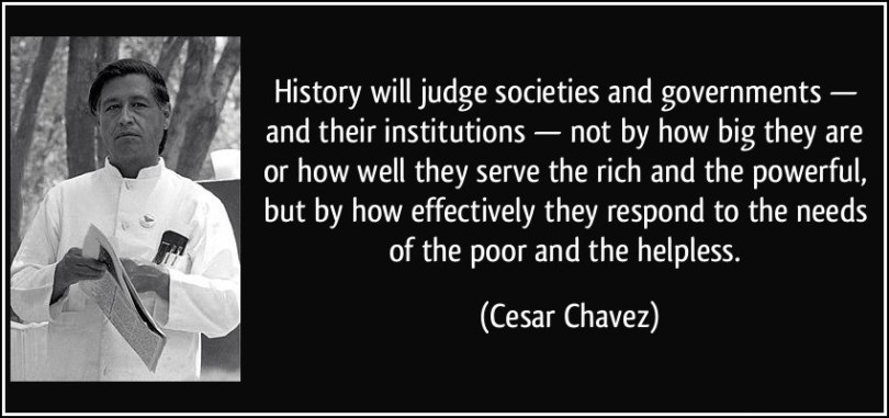 quote-history-will-judge-societies-and-governments-and-their-institutions-not-by-how-big-they-are-cesar-chavez-218138