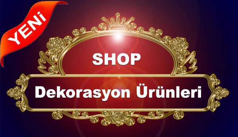 Dekorasyon Shop - Sanal Shop olarak dekorasyon ürün ve aksesuarları konusunda ihtiyaç duyduğunuz herşey...