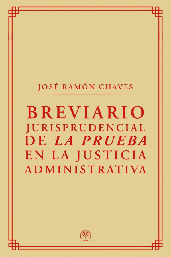 Breviario Jurisprudencial de la Prueba en la Justicia Administrativa - Manual Jurídico. Tratado de Derecho - José Ramón Chaves - Editorial Amarante