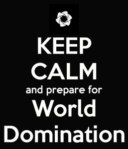 keep-calm-and-prepare-for-world-domination