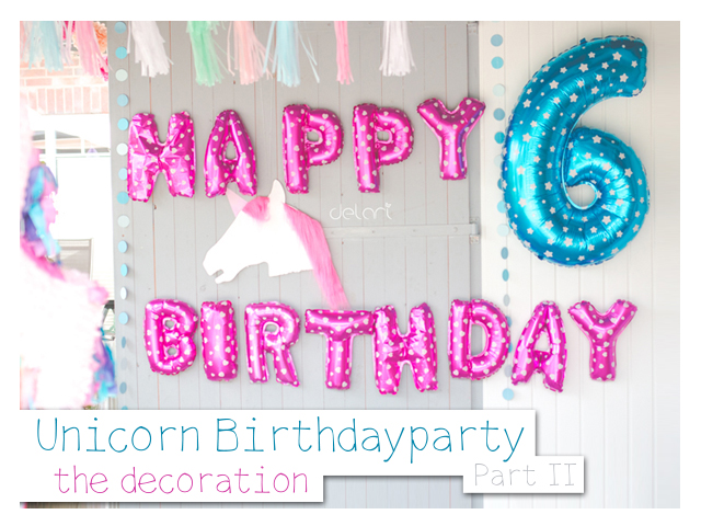 Unicorn Birthdayparty Part 2 – the decoration