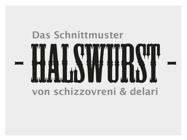 HALSWURST – Das Schnittmuster von schizzovreni und delari