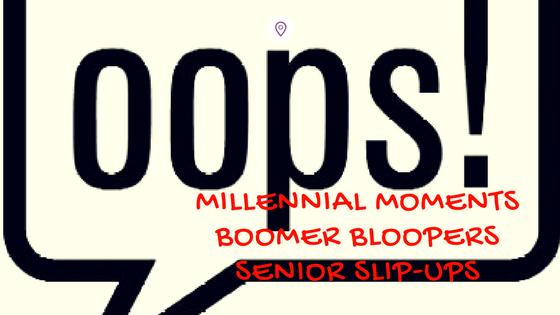 Millennial Mishaps, Boomer Bloopers & Senior Slip Ups