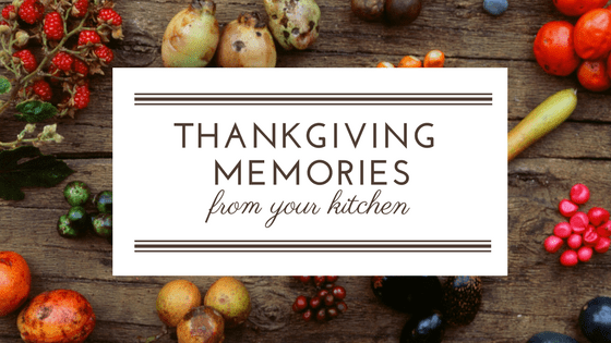 Thanksgiving Memories From Your Kitchen