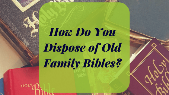 How Do You Dispose of Old Family Bibles?