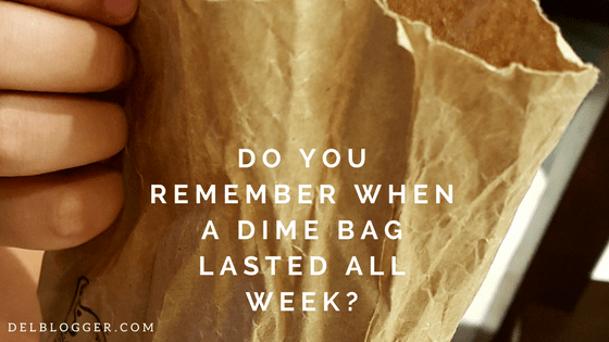 Do You Remember When a Dime Bag Lasted All Week?