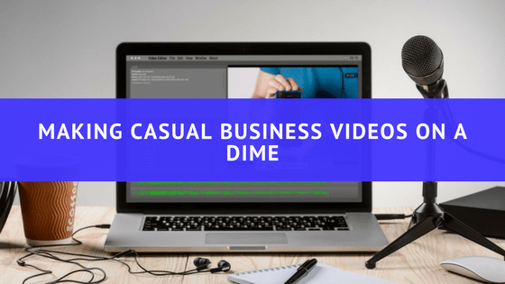 Making Casual Business Videos on a Dime