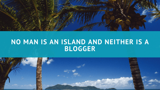 No Man is an Island and Neither is a Blogger – Get Out There and Mingle