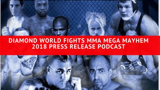 Diamond World Fights MMA Mega Mayhem 2018 Press Release Podcast