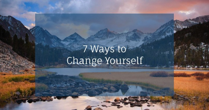 7 Ways to Change Yourself – Words From My Sis