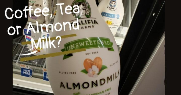 Coffee, Tea or Almond Milk?