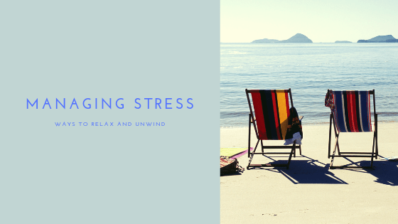 Managing Stress Ways to Relax and Unwind