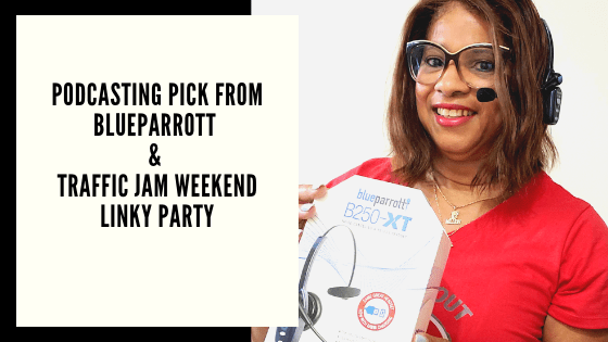 Podcasting Pick from BlueParrott & Traffic Jam Weekend Linky Party