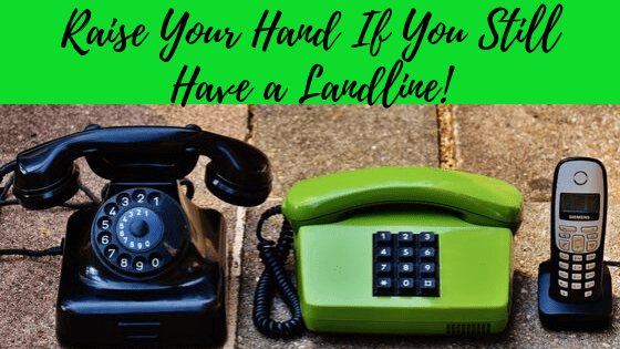Raise Your Hand If You Still Have a Landline!