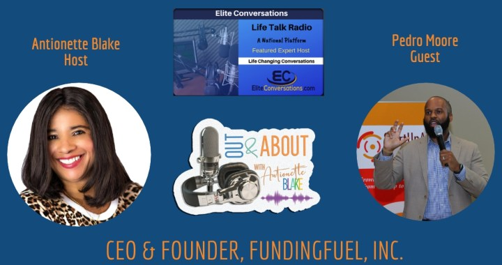 Out & About with Antionette Podcast Interview with Pedro Moore, Founder of FundingFuel, Inc.
