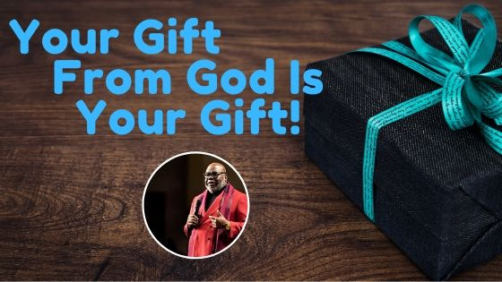 Your Gift From God is Your Gift