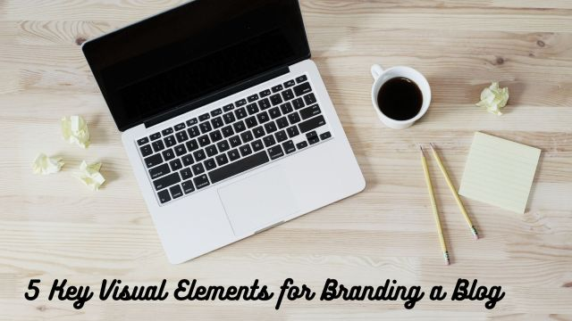 5 Key Visual Elements for Branding a Blog