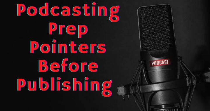 Podcasting Prep Pointers Before Publishing