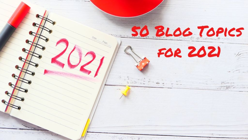 50 blog topics for 2021