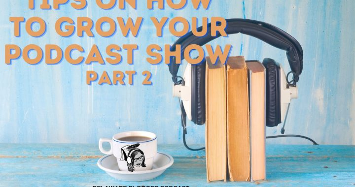 Tips on How to Grow Your Podcast Show – Part 2