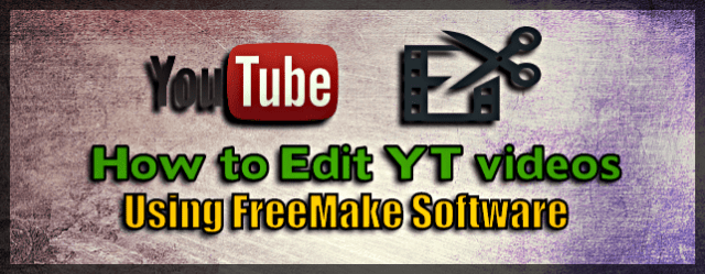 How to Edit videos for YouTube (Using FreeMake)