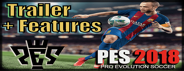 PES 2018 Features and Trailer