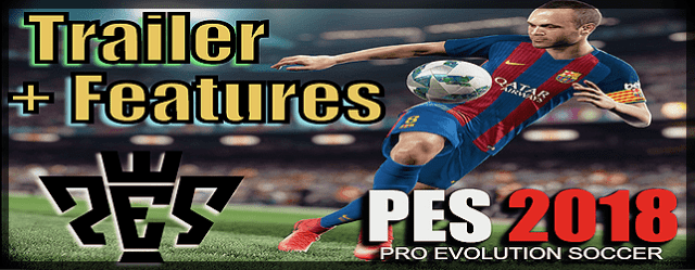 PES 2018 Features + Great News for PC Gamers ! - Del Choc Web