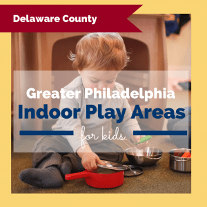 Delaware County Indoor Play Places