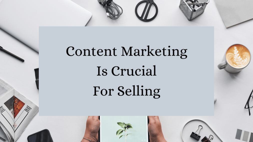 Why Content Marketing is Crucial for Selling