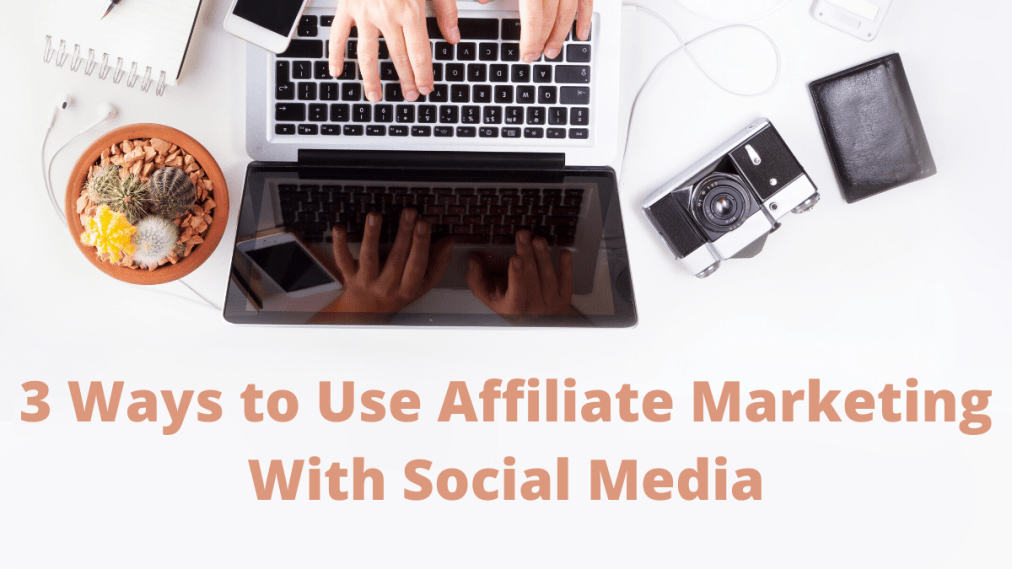 3 Ways to Use Affiliate Marketing With Social Media